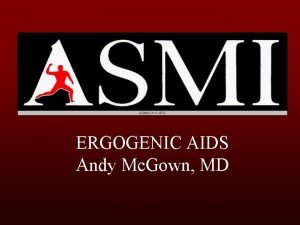 ERGOGENIC AIDS Andy Mc Gown MD Definition Ergo