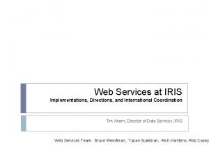 Web Services at IRIS Implementations Directions and International
