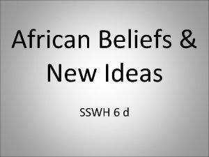 African Beliefs New Ideas SSWH 6 d African