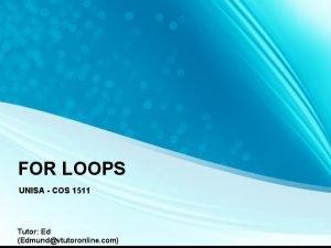 FOR LOOPS UNISA COS 1511 Tutor Ed Edmundvtutoronline