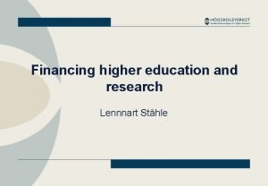 Financing higher education and research Lennnart Sthle Financing