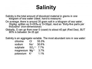 Salinity is the total amount of dissolved material