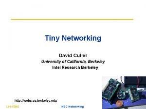 Tiny Networking David Culler University of California Berkeley