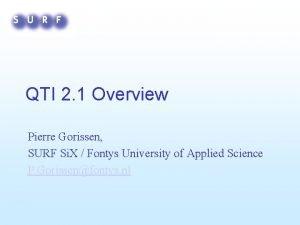 QTI 2 1 Overview Pierre Gorissen SURF Si