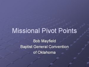 Missional Pivot Points Bob Mayfield Baptist General Convention