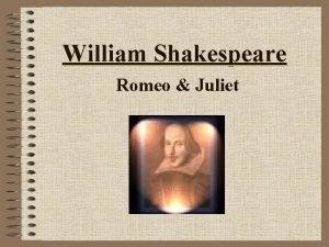William Shakespeare Romeo Juliet His life William Shakespeare