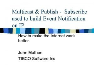 Multicast Publish Subscribe used to build Event Notification