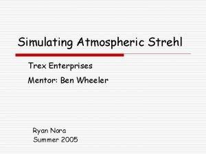 Simulating Atmospheric Strehl Trex Enterprises Mentor Ben Wheeler