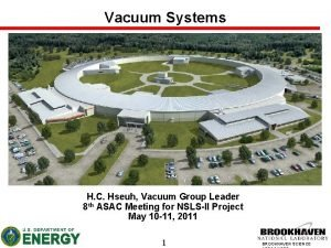 Vacuum Systems H C Hseuh Vacuum Group Leader