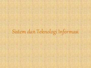 Sistem dan Teknologi Informasi Kompetensi 1 Mahasiswa mampu