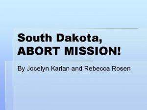 South Dakota ABORT MISSION By Jocelyn Karlan and