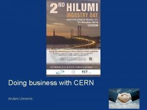 Doing business with CERN Anders Unnervik Legal framework