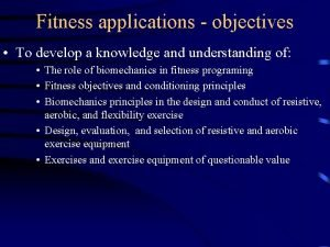 Fitness applications objectives To develop a knowledge and