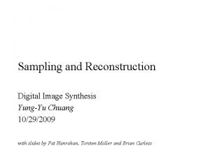 Sampling and Reconstruction Digital Image Synthesis YungYu Chuang
