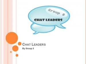 CHAT LEADERS By Group 8 Rawa Adel Majed