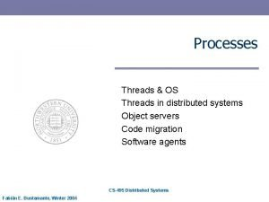Processes Threads OS Threads in distributed systems Object