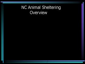NC Animal Sheltering Overview Senate Compromise Version of
