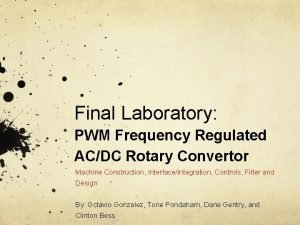 Final Laboratory PWM Frequency Regulated ACDC Rotary Convertor