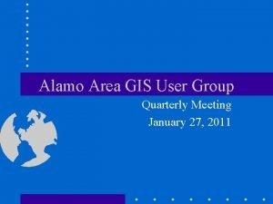 Alamo Area GIS User Group Quarterly Meeting January