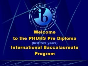 Welcome to the PHUHS Pre Diploma first two