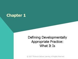 Chapter 1 Defining Developmentally Appropriate Practice What It