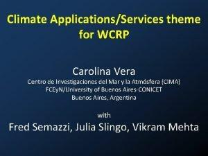 Climate ApplicationsServices theme for WCRP Carolina Vera Centro