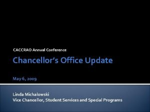 CACCRAO Annual Conference Chancellors Office Update May 6