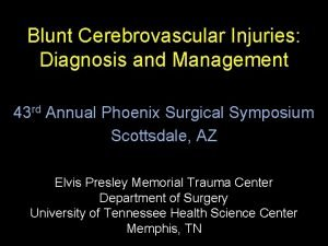Blunt Cerebrovascular Injuries Diagnosis and Management 43 rd