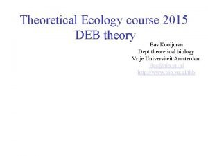 Theoretical Ecology course 2015 DEB theory Bas Kooijman