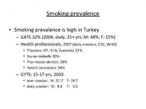Smoking prevalence Smoking prevalence is high in Turkey