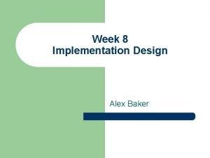 Week 8 Implementation Design Alex Baker Implementation Design