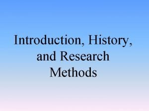Introduction History and Research Methods Introduction History Perspectives