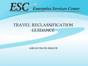 TRAVEL RECLASSIFICATION GUIDANCE AMK343 TRAVEL BRANCH Processing Flow