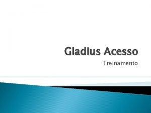 Gladius Acesso Treinamento O que necessrio para que