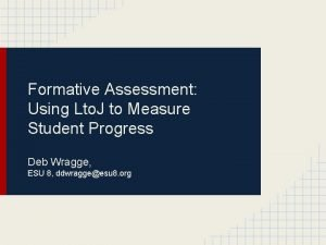 Formative Assessment Using Lto J to Measure Student