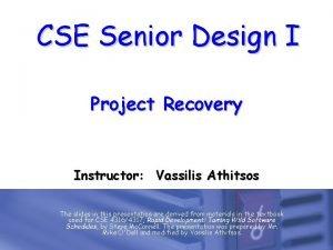 CSE Senior Design I Project Recovery Instructor Vassilis