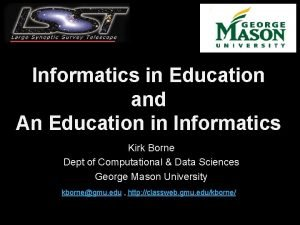 Informatics in Education and An Education in Informatics