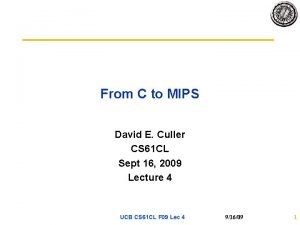 From C to MIPS David E Culler CS