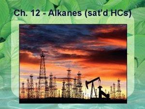 Ch 12 Alkanes satd HCs Alkanes Acyclic Saturated