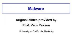 Malware original slides provided by Prof Vern Paxson
