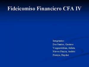 Fideicomiso Financiero CFA IV Integrantes Dos Santos Gustavo