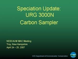 Speciation Update URG 3000 N Carbon Sampler NESCAUM