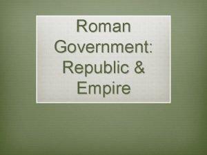 Roman Government Republic Empire Roman Republic Structure Executive