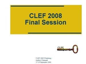 CLEF 2008 Final Session CLEF 2008 Workshop Aarhus