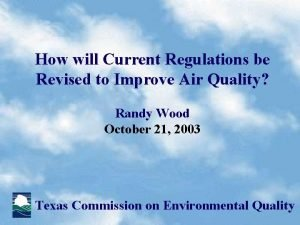 How will Current Regulations be Revised to Improve