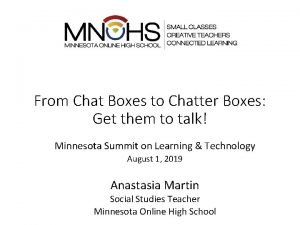 From Chat Boxes to Chatter Boxes Get them