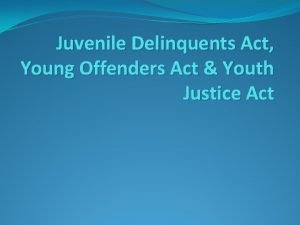 Juvenile Delinquents Act Young Offenders Act Youth Justice