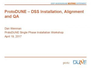 Proto DUNE DSS Installation Alignment and QA Dan