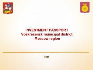 INVESTMENT PASSPORT Voskresensk municipal district Moscow region 2019