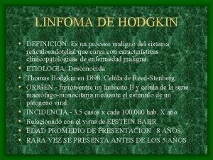 LINFOMA DE HODGKIN DEFINICION Es un proceso maligno